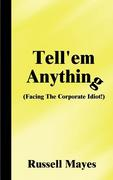 Tell'em Anything: Facing the Corporate Idiot!