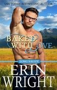 Baked With Love - A Western Romance Novel (Long Valley Romance, #9)