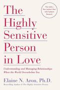 The Highly Sensitive Person in Love : Understanding and Managing Relationships When the World Overwhelms You