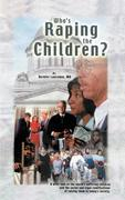 Who's Raping the Children?: A Brief Look at the World's Suffering Children and the Social and Legal Ramifications of Raising Them in Today's Socie