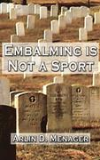 Embalming is Not a Sport