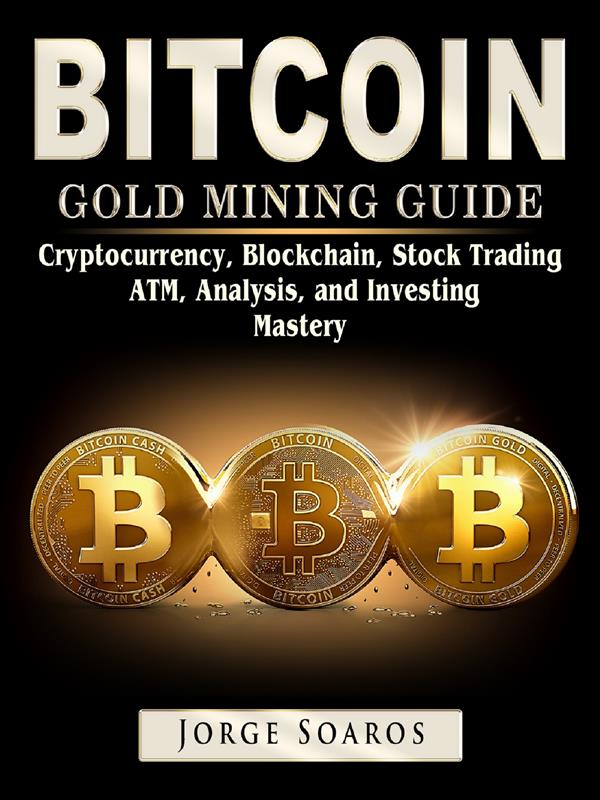 Bitcoin Gold Mining Guide: Cryptocurrency, Bloc...