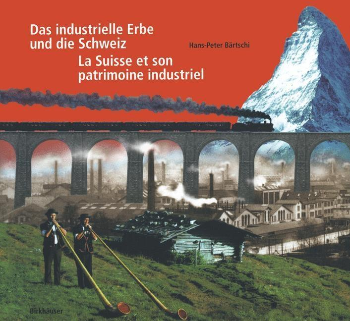 Das industrielle Erbe und die Schweiz / La Suis...