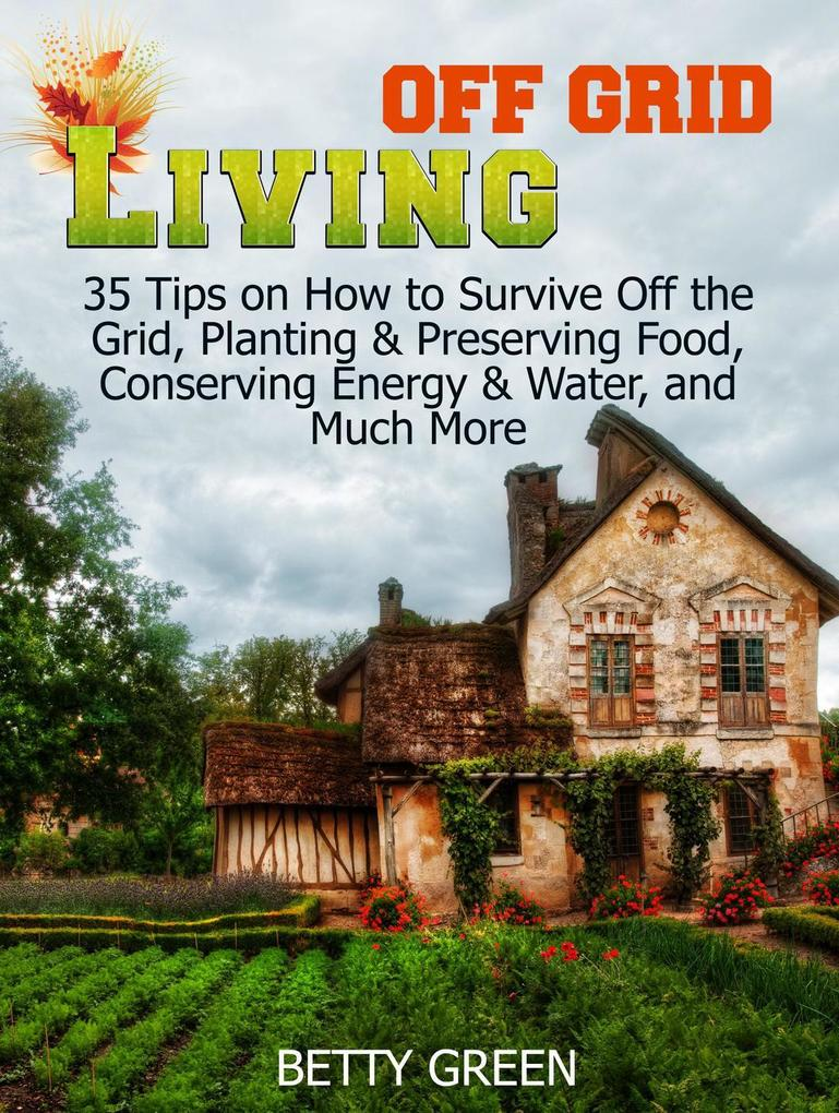 Off Grid Living: 35 Tips on How to Survive off ...