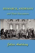 Bismarck, Andrassy and Their Successors