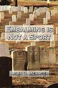 Embalming is Not a Sport