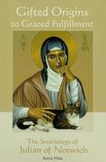 Gifted Origins of Graced Fulfillment: The Soteriology of Julian of Norwich