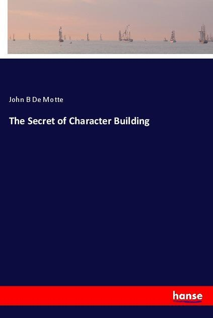The Secret of Character Building als Buch von J...