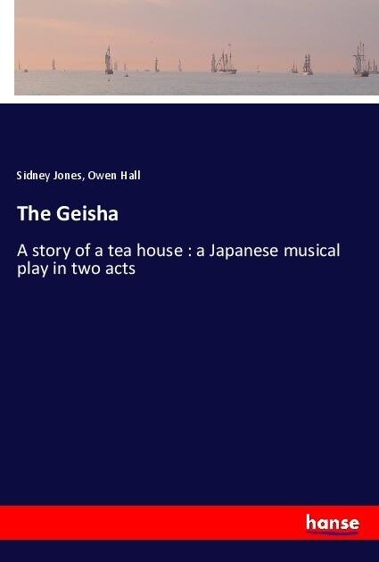 The Geisha als Buch von Sidney Jones, Owen Hall
