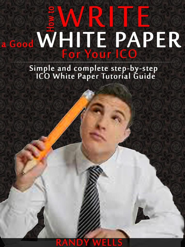 How to Write a Good White Paper For Your ICO: S...