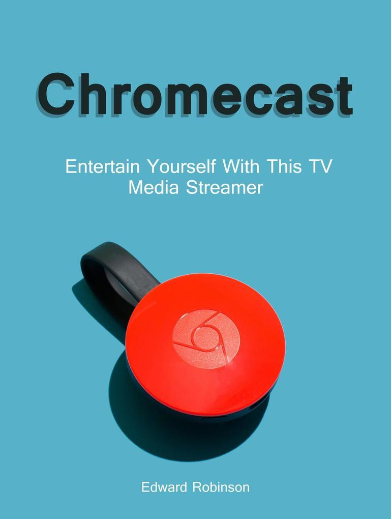 Chromecast: Entertain Yourself With This TV Med...