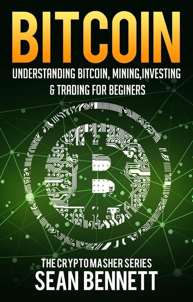 Bitcoin: Understanding Bitcoin, Bitcoin Cash, B...