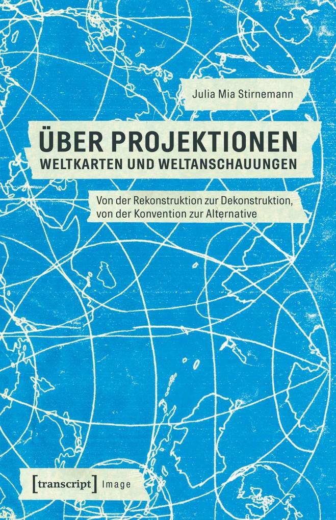 Über Projektionen: Weltkarten und Weltanschauun...