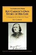 Kit Carson's Own Story of His Life: As Dictated to Col. and Mrs. D. C. Peters about 1856-57