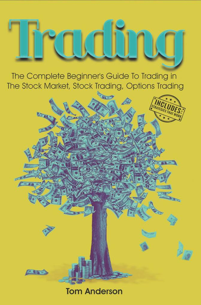 Trading: The Complete Beginner´s Guide To Tradi...