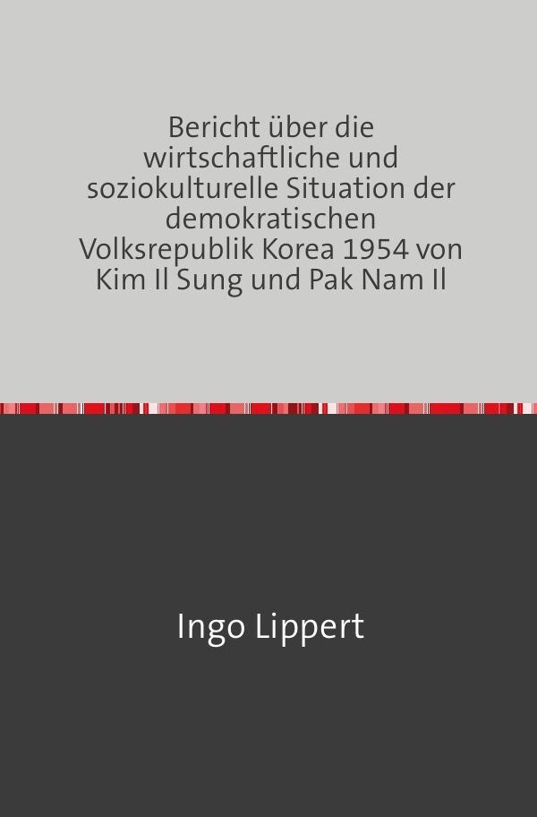 Bericht über die wirtschaftliche und soziokulturelle Situation der demokratischen Volksrepublik Kore als Buch