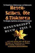 Hexenrezeptbuch Teil 3 - Noch mehr Salben, Öle, Cremes, Tinkturen uvm.