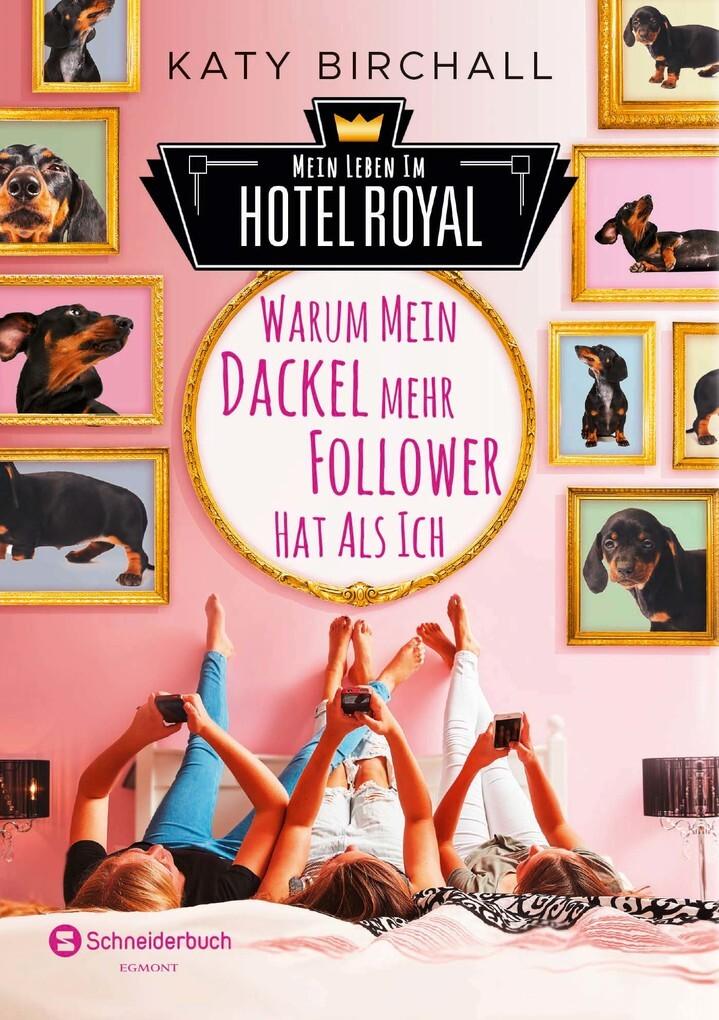Mein Leben im Hotel Royal - Warum mein Dackel mehr Follower hat als ich als eBook