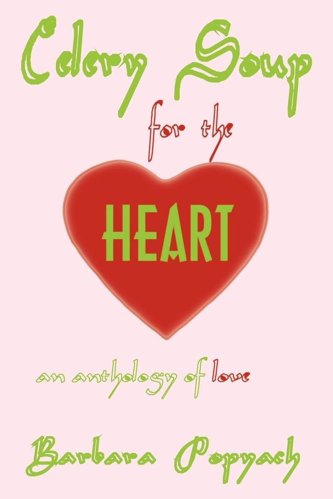 Celery Soup for the Heart: An Anthology of Love als Taschenbuch