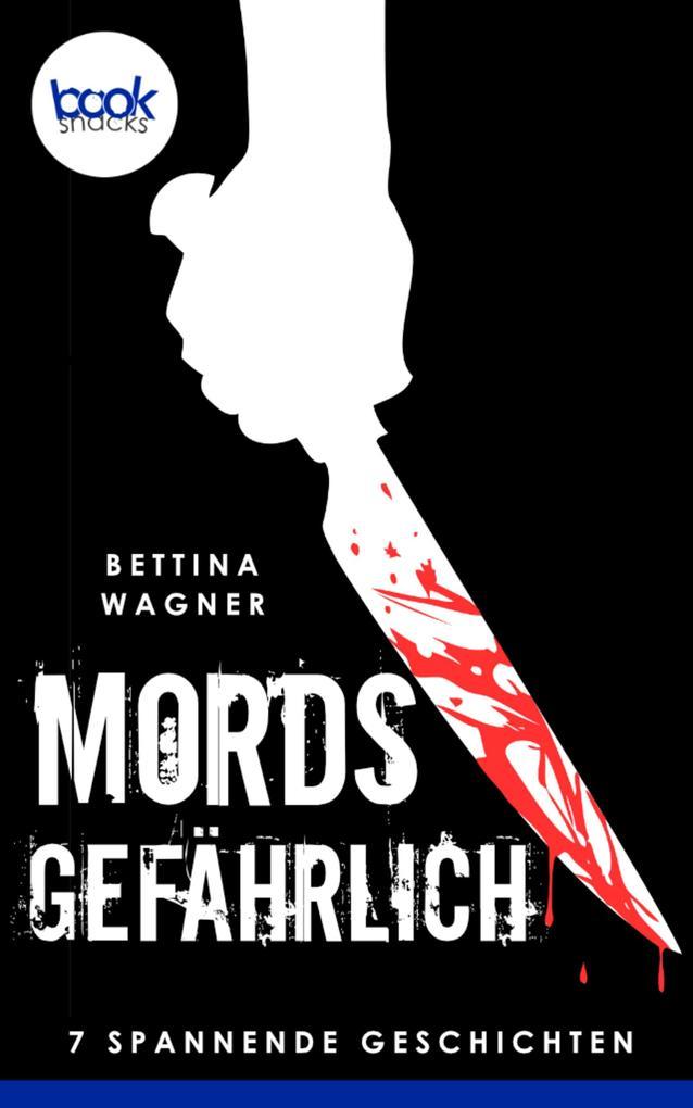 Mordsgefährlich: 7 spannende Kurzgeschichten (Krimi) als eBook