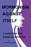 Mormonism Against Itself: A Handbook for Christian Workers