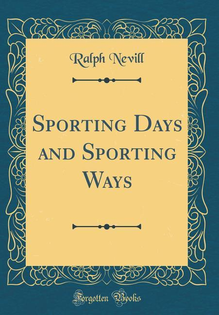 Sporting Days and Sporting Ways (Classic Reprin...