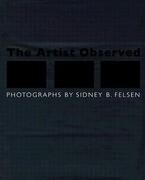The Artist Observed: Photographs by Sidney B. Felsen
