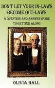 Don't Let Your In-Laws Become Out-Laws: A Question and Answer Guide to Getting Along