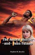The Amoral Hustler and Juan Fulano: A 2-In-1 Book of Suspenseful Entertainment