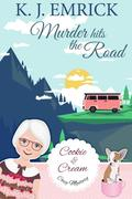 Murder Hits the Road (A Cookie and Cream Cozy Mystery, #5)