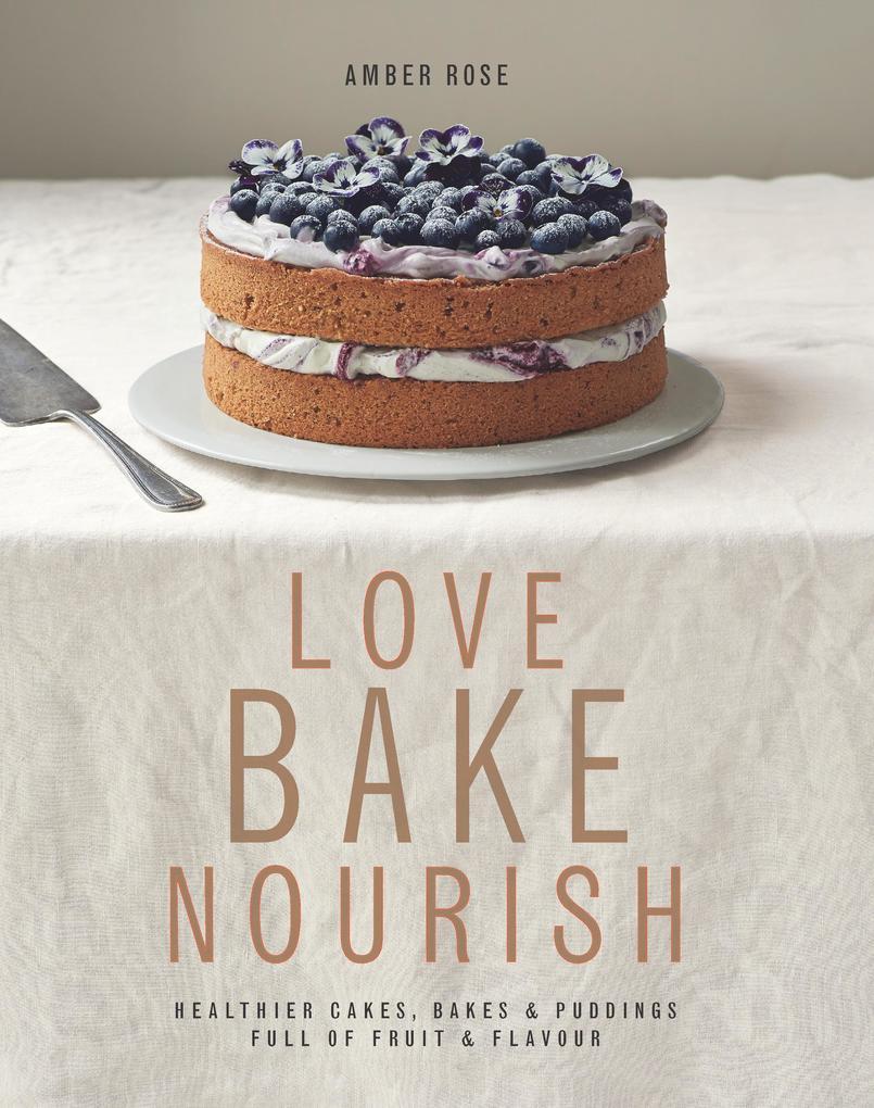 Love, Bake, Nourish als eBook Download von Ambe...