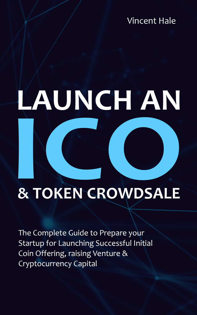 Launch an ICO & Token Crowdsale: The Complete G...