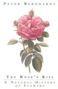 The Rose's Kiss: A Natural History of Flowers