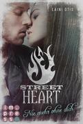 Street Heart. Nie mehr ohne dich (Street Stories 2)