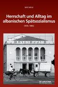 Herrschaft und Alltag im albanischen Spätsozialismus (1976-1985)