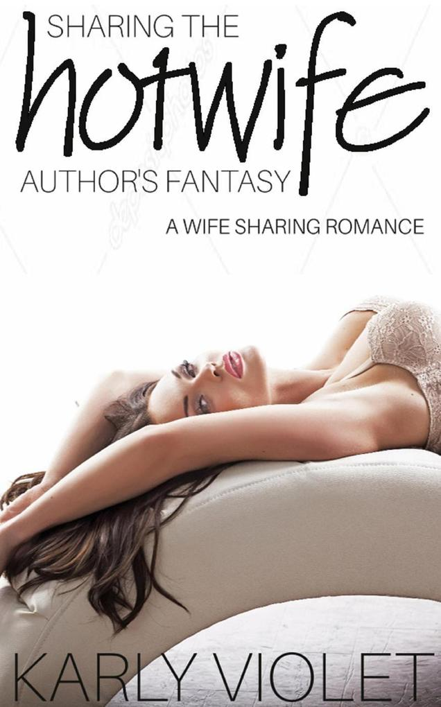 Sharing The Hotwife Author´s Fantasy - A Wife S...