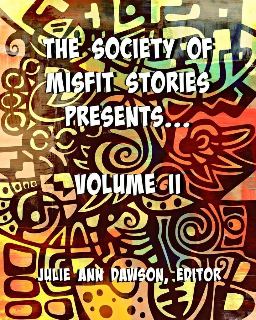 The Society of Misfit Stories Presents: Volume ...