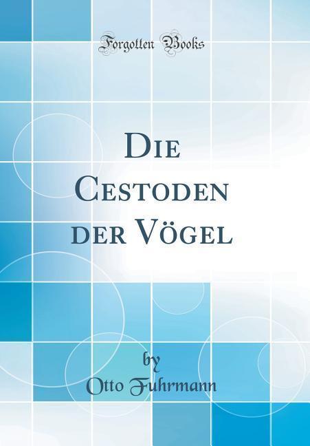Die Cestoden der Vögel (Classic Reprint) als Bu...