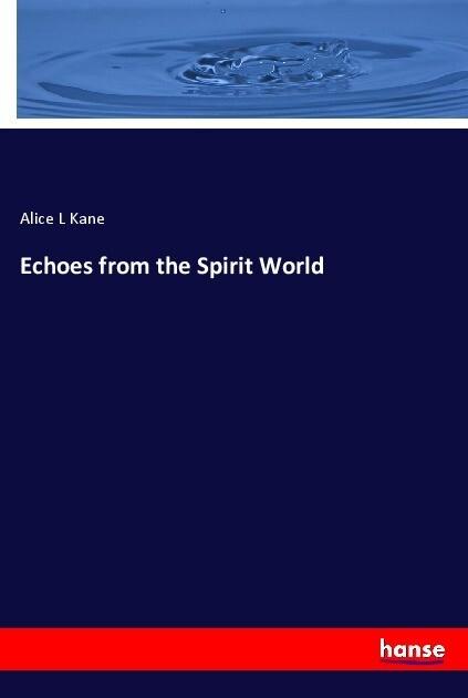 Echoes from the Spirit World als Buch von Alice...