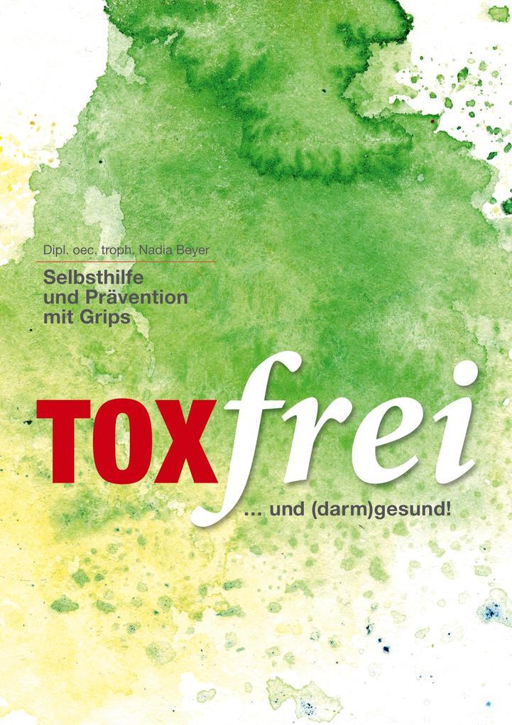 Toxfrei - Selbsthilfe und Prävention mit Grips als Buch