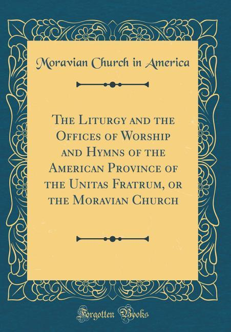 The Liturgy and the Offices of Worship and Hymn...