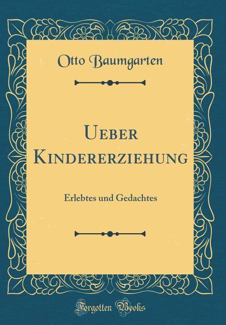 Ueber Kindererziehung als Buch von Otto Baumgarten