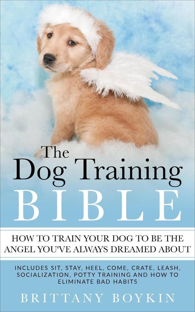 The Dog Training Bible - How to Train Your Dog ...