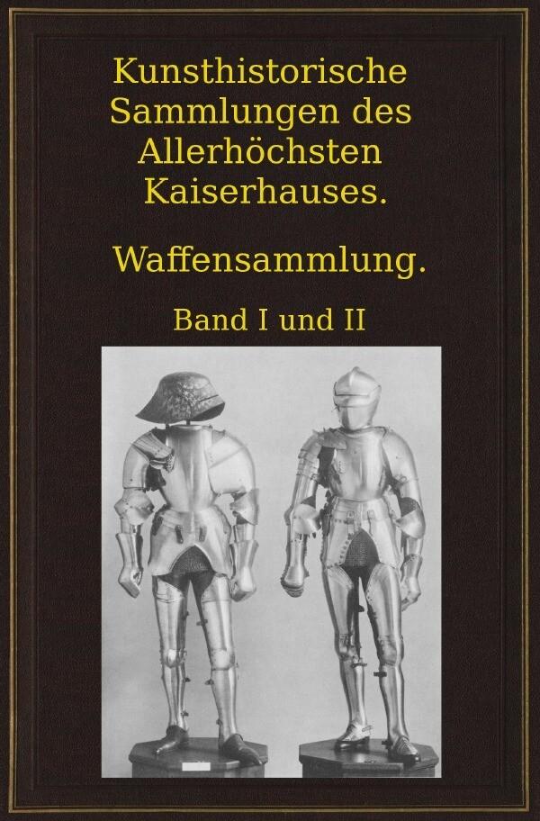 Kunsthistorische Sammlungen des Allerhöchsten Kaiserhauses. Waffensammlung. als Buch (kartoniert)