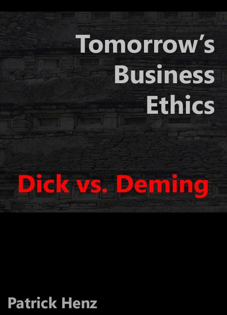 Tomorrow's Business Ethics: Dick vs. Deming als eBook