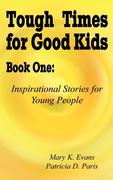 Tough Times for Good Kids Book One: Inspirational Stories for Young People
