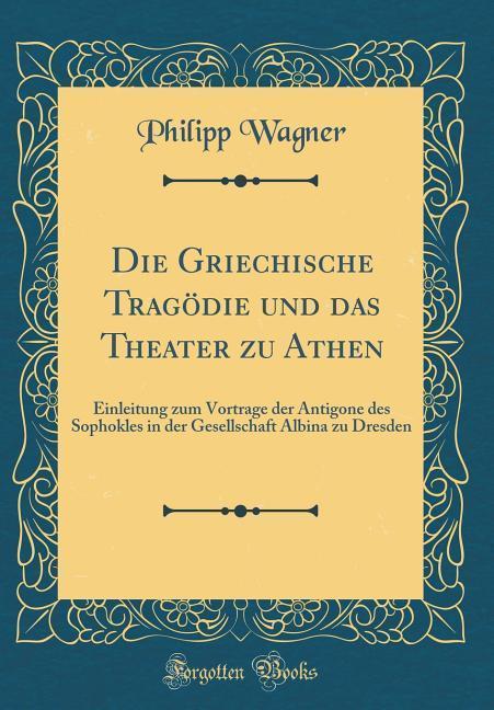 Die Griechische Tragödie und das Theater zu Ath...