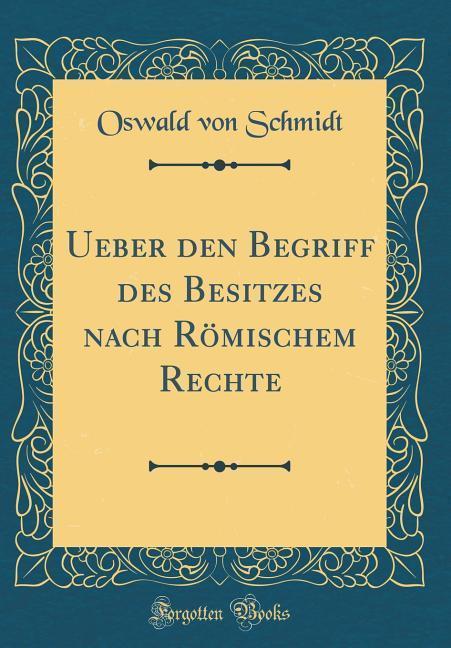 Ueber den Begriff des Besitzes nach Römischem R...