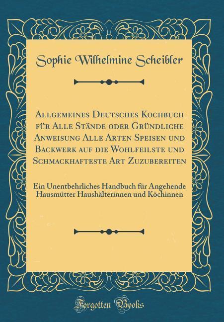 Allgemeines Deutsches Kochbuch für Alle Stände ...