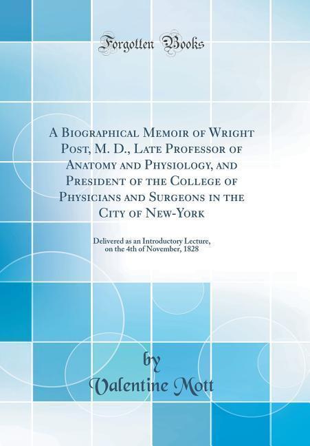 A Biographical Memoir of Wright Post, M. D., La...